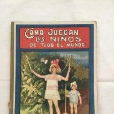 Libros antiguos: CÓMO JUEGAN LOS NIÑOS EN TODO EL MUNDO. EDITORIAL SOPENA, 1936. Lote 135456122