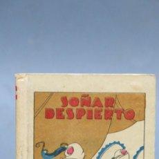 Libros antiguos: SOÑAR DESPIERTO. ED. SATURNINO CALLEJA. ILUSTRADO PENAGOS. Lote 142098606