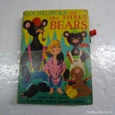 Libros antiguos: GOLDILOCKS AND THE THREE BEARS MATTEL MUSIC MAKER BOOK. AÑO 1954. LIBRO INGLES CON MUSICA. Lote 275068733