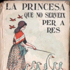 Libros antiguos: SERRA I BOLDÚ : LA PRINCESA QUE NO SERVEIX PER A RES (RONDALLES POPULARS POLIGLOTA, 1930) EN CATALÀ. Lote 147066474