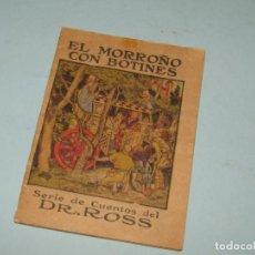 Libri antichi: ANTIGUO CUENTO EL MORROÑO CON BOTINES OBSEQUIO DEL PÍLDORAS DEL DR. ROSS. Lote 149138554