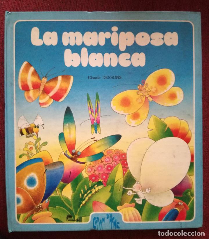 LA MARIPOSA BLANCA PRECIOSO CUENTO CARAN D'ACHE CLAUDE DESSONS-BRIGITTE BLOCH-TABET 1983 EPSILON (Libros Antiguos, Raros y Curiosos - Literatura Infantil y Juvenil - Cuentos)