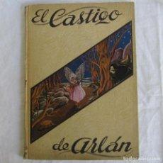 Libros antiguos: EL CASTIGO DE ARLAN, 5 LÁMINAS CON MOVIMIENTO. PRIMERA ED. 1940. Lote 156714030