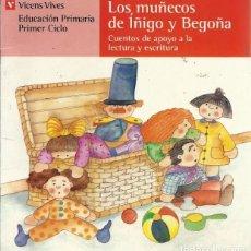 Libros antiguos: LOS MUÑECOS DE IÑIGO Y BEGOÑA CUENTOS DE APOYO A LA LECTURA Y ESCRITURA VICENS VIVES. Lote 157309642