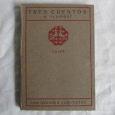 Libros antiguos: TRES CUENTOS. G. FLAUBERT, CALPE 1919. Lote 160354926