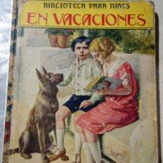 Libros antiguos: BIBLIOTECA PARA NIÑOS. EN VACACIONES. 1934. Lote 163999448