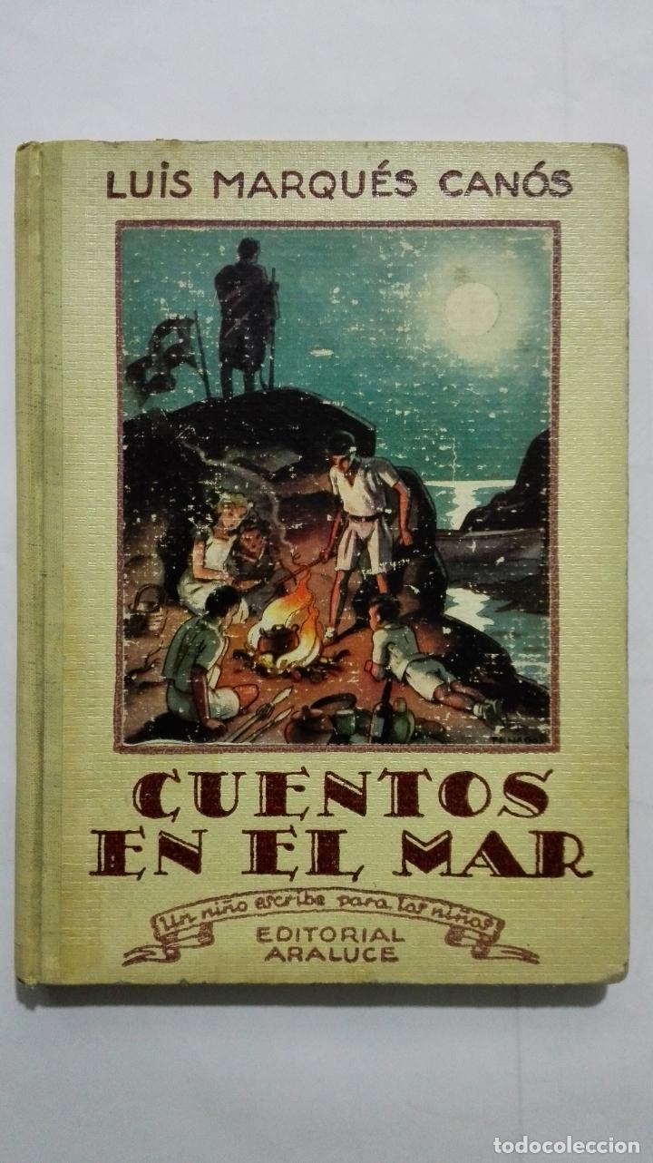 CUENTOS EN EL MAR DE LUIS MARQUES CANOS, COLECCION UN NIÑO ESCRIBE PARA LOS NIÑOS, EDITORIAL ARALUCE (Libros Antiguos, Raros y Curiosos - Literatura Infantil y Juvenil - Cuentos)