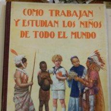Libros antiguos: COMO TRABAJAN Y ESTUDIAN LOS NIÑOS DE TODO EL MUNDO - RAMON SOPENA EDITOR PROVENZA 95 BARCELONA . Lote 169307380