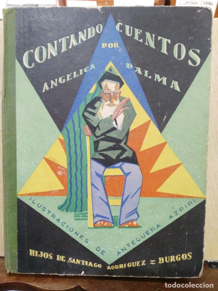 CONTANDO CUENTOS - ANGÉLICA PALMA - ILUSTRACIONES DE ANTEQUERA AZPIRI (Libros Antiguos, Raros y Curiosos - Literatura Infantil y Juvenil - Cuentos)