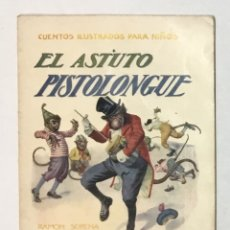 Libros antiguos: CUENTOS ILUSTRADOS PARA NIÑOS. EL ASTUTO PISTOLONGUE.. Lote 123142179