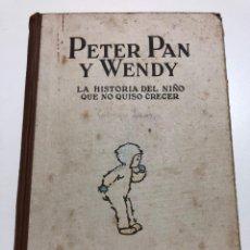 Libros antiguos: J. M. BARRIE. PETER PAN Y WENDY. LA HISTORIA DEL NIÑO QUE NO QUISO CRECER. 1934. Lote 170431060