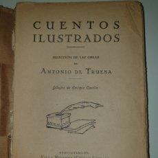 Libros antiguos: CUENTOS ILUSTRADOS SELECCIÓN DE LAS OBRAS DE ANTONIO DE TRUEBA. Lote 172932828