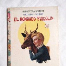 Libros antiguos: EL HONRADO FRIDOLIN CRISTOBAL SCHMID BIBLIOTECA SELECTA RAMÓN SOPENA 1934 1ERA EDICIÓN. Lote 177489644