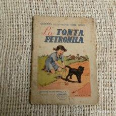 Libros antiguos: LA TONTA PETRONILA , CUENTOS ILUSTRADOS PARA NIÑOS RAMON SOPENA - EDICION 1900.... Lote 178900761