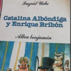 Libros antiguos: CATALINA ALBÓNDIGA Y ENRIQUE BRIBÓN. INGRID UEBE. 1986. Lote 180033102