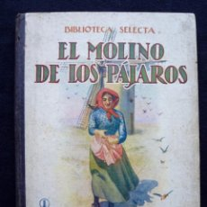 Libros antiguos: EL MOLINO DE LOS PAJAROS. Nº 1. AÑOS 30. BIBLIOTECA SELECTA RAMON SOPENA. BARCELONA. Lote 183867226