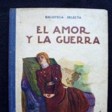 Libros antiguos: EL AMOR Y LA GUERRA. Nº 18. AÑO 1936. BIBLIOTECA SELECTA RAMON SOPENA. BARCELONA. Lote 183897637