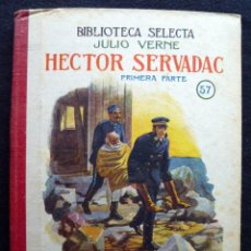 Libros antiguos: HECTOR SERVADAC (JULIO VERNE) Nº 57. AÑO 1941. BIBLIOTECA SELECTA RAMON SOPENA.. Lote 183910342