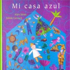 Libros antiguos: MI CASA AZUL ALAIN SERRES. INFANTIL. TAPA DURA. Lote 186191147