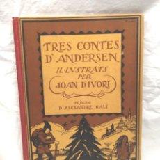 Libros antiguos: TRES CONTES D' ANDERSEN ILUSTRATS PER JOAN D'IVORI ANY 1923 1ERA EDICIÓ. Lote 190981580