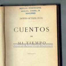 Libros antiguos: PICON, JACINTO OCTAVIO. CUENTOS DE MI TIEMPO. . Lote 191865947