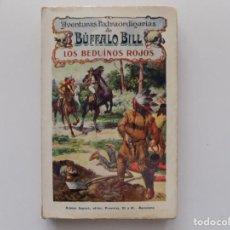 Libros antiguos: LIBRERIA GHOTICA. AVENTURAS EXTRAORDINARIAS DE BUFFALO BILL. LOS BEDUINOS ROJOS. 1910.. Lote 192052436