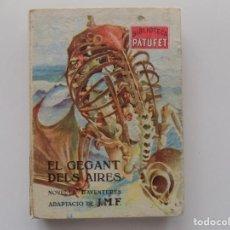 Libros antiguos: LIBRERIA GHOTICA. FOLCH I TORRES. EL GEGANT DELS AIRES. 1946. BIBLIOTECA PATUFET. ILUSTRADO.. Lote 192053062