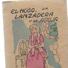 Libros antiguos: EL HUSO, LA LANZADERA Y LA AGUJA. CUENTOS DE EL HOGAR Y LA MODA. 10X8 CM. 16 P. . Lote 194666100