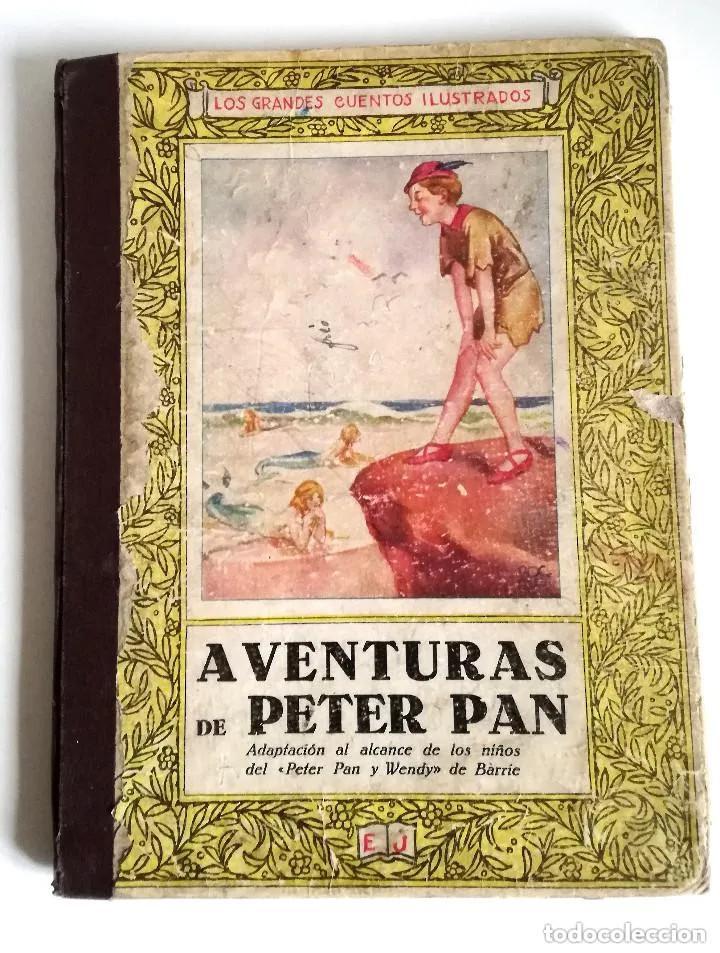 AVENTURAS DE PETER PAN SEGUNDA EDICIÓN OCTUBRE 1930 EDIT. JUVENTUD LOS GRANDES CUENTOS ILUSTRADOS (Libros Antiguos, Raros y Curiosos - Literatura Infantil y Juvenil - Cuentos)