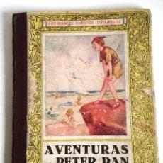 Libros antiguos: AVENTURAS DE PETER PAN SEGUNDA EDICIÓN OCTUBRE 1930 EDIT. JUVENTUD LOS GRANDES CUENTOS ILUSTRADOS. Lote 196598557