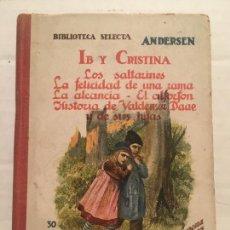Libros antiguos: BIBLIOTECA SELECTA - CUENTOS DE ANDERSEN - IB Y CRISTINA - EDIT. SOPENA AÑO 1923. Lote 202428160