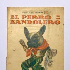 Libros antiguos: LIBROS DE PREMIO: EL PERRO BANDOLERO - RAMÓN SOPENA, BARCELONA, IL. J. LLAVERIAS, C. 1930. Lote 202641663