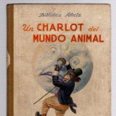 Libros antiguos: UN CHARLOT DEL MUNDO ANIMAL. MIGUEL MEDINA. Nº 22. BIBLIOTECA SELECTA. RAMON SOPENA, 1918. Lote 205698148