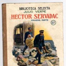 Libros antiguos: HECTOR SERVADAC. JULIO VERNE. PRIMERA PARTE. Nº 57. BIBLIOTECA SELECTA. RAMON SOPENA, 1927. Lote 205699597