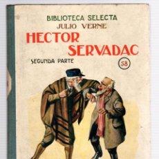 Libros antiguos: HECTOR SERVADAC. JULIO VERNE. SEGUNDA PARTE. Nº 58. BIBLIOTECA SELECTA. RAMON SOPENA, 1927. Lote 205699670