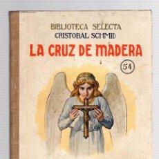 Livres anciens: LA CRUZ DE MADERA. CRISTOBAL SCHMID. Nº 54. BIBLIOTECA SELECTA. RAMON SOPENA, 1926. Lote 205771546