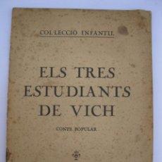 Libros antiguos: ELS TRES ESTUDIANTS DE VICH - CONTE POPULAR - EN CATALÁN.. Lote 206371245