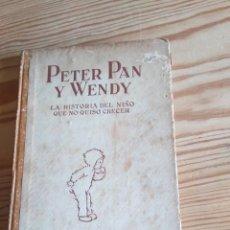 Libri antichi: PETER PAN Y WENDY. LA HISTORIA DEL NIÑO QUE NO QUISO CRECER. J.M.BARRIE 1934. Lote 208179108