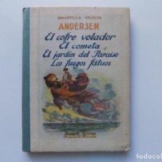 Libros antiguos: LIBRERIA GHOTICA. ANDERSEN. EL COFRE VOLADOR. EL COMETA. JARDIN DEL PARAISO. LOS FUEGOS FATUOS.1910. Lote 220708545