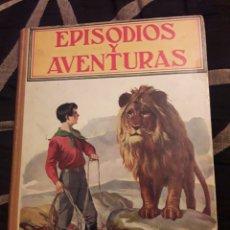 Libros antiguos: EPISODIOS Y AVENTURAS, DE EDITORIAL RAMÓN SOPENA DE 1936. Lote 227431365