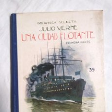 Libros antiguos: UNA CIUDAD FLOTANTE JULIO VERNE BIBLIOTECA SELECTA RAMÓN SOPENA AÑO 1935. Lote 228389785