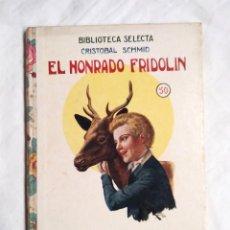 Libros antiguos: EL HONRADO FRIDOLIN CRISTOBAL SCHMID BIBLIOTECA SELECTA RAMÓN SOPENA 1934 1ERA EDICIÓN. Lote 228389840
