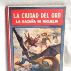 Libros antiguos: LA CIUDAD DEL ORO LA HAZAÑA DE MIGUELÍN FEDERICO TRUJILLO RAMÓN SOPENA BARCELONA 1934. Lote 228390030