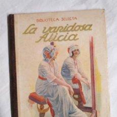 Libros antiguos: LA VANIDOSA ALICIA BIBLIOTECA SELECTA RAMÓN SOPENA AÑO 1934. Lote 228390155