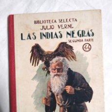 Libros antiguos: LAS INDIAS NEGRAS JULIO VERNE BIBLIOTECA SELECTA RAMÓN SOPENA AÑO 1933. Lote 228390270