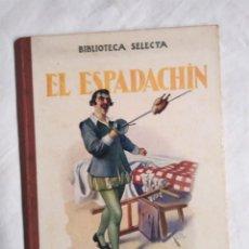 Libros antiguos: EL ESPADACHIN BIBLIOTECA SELECTA RAMÓN SOPENA AÑO 1934. Lote 228390320