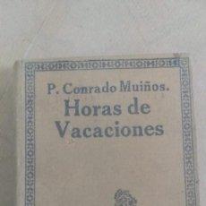 Libros antiguos: HORAS DE VACACIONES, DE P. CONRADO MUIÑOS. Lote 244476045
