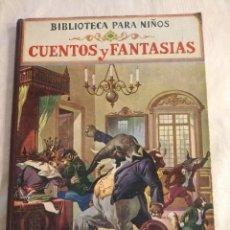 Libros antiguos: CUENTOS Y FANTASIAS. COLECCION BIBLIOTECA PARA NIÑOS. RAMÓN SOPENA. 1935. Lote 245153640