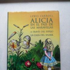 Libros antiguos: ALICIA EN EL PAÍS DE LAS MARAVILLAS.A TRAVÉS DEL ESPEJO.LA CAZA DEL SNARK. L. CARROLL ED. ILUSTRADA.. Lote 248094130