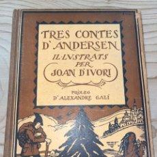 Libros antiguos: L- TRES CONTES D'ANDERSEN. IL•LUSTRATS PER JOAN D'IVORI. PRÒLEG D'ALEXANDRE GALÍ.TIPOGRAFIA CATALANA. Lote 262243315